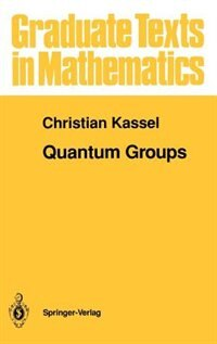 Book Quantum Groups: QUANTUM GROUPS by Christian Kassel