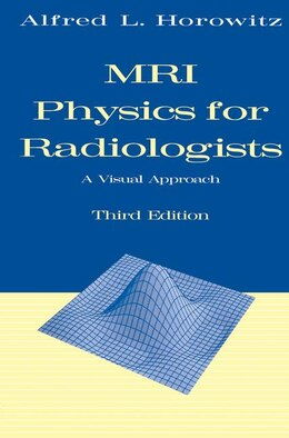 Book MRI Physics for Radiologists: A Visual Approach by Alfred L. Horowitz