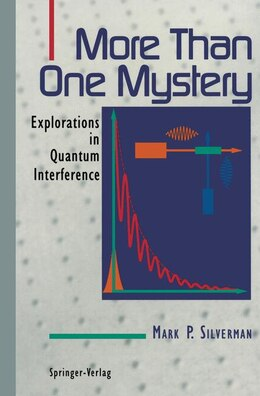 Book More Than One Mystery: Explorations in Quantum Interference by Mark P. Silverman