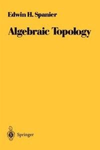 Book Algebraic Topology: ALGEBRAIC TOPOLOGY 1981. CORR. by Edwin H. Spanier