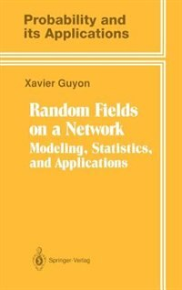 Book Random Fields On A Network: Modeling, Statistics, And Applications by Xavier Guyon