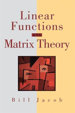 Book Linear Functions and Matrix Theory: LINEAR FUNCTIONS & MATRIX THEO by Bill Jacob