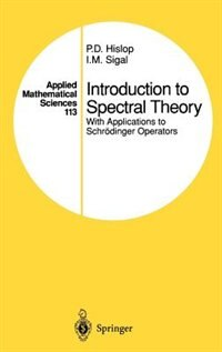 Book Introduction to Spectral Theory: With Applications to Schrödinger Operators by P.D. Hislop