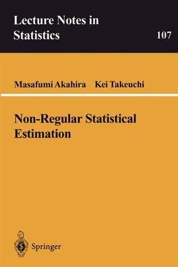 Book Non-Regular Statistical Estimation by Masafumi Akahira