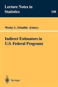 Book Indirect Estimators in U.S. Federal Programs: INDIRECT ESTIMATORS IN US FEDE by Wesley L. Schaible