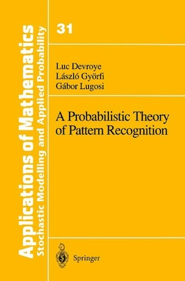 Book A Probabilistic Theory of Pattern Recognition: PROBABILISTIC THEORY OF PATTER by Luc Devroye