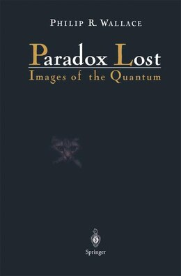 Book Paradox Lost: Images of the Quantum by Philip R. Wallace
