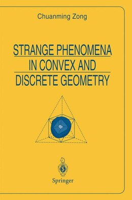 Book Strange Phenomena in Convex and Discrete Geometry by Chuanming Zong