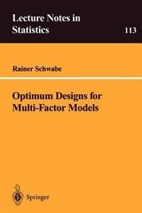 Book Optimum Designs for Multi-Factor Models by Rainer Schwabe
