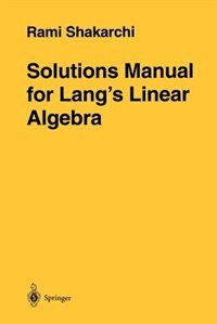 Book Solutions Manual for Lang's Linear Algebra by Rami Shakarchi