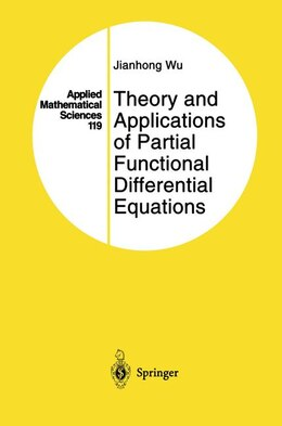 Book Theory and Applications of Partial Functional Differential Equations by Jianhong Wu