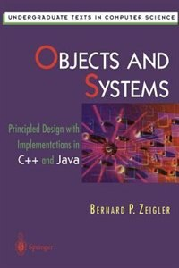 Objects and Systems: Principled Design with Implementations in C++ and Java by Bernard P. Zeigler