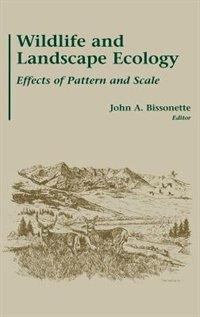 Book Wildlife and Landscape Ecology: Effects of Pattern and Scale by Wildlife Society