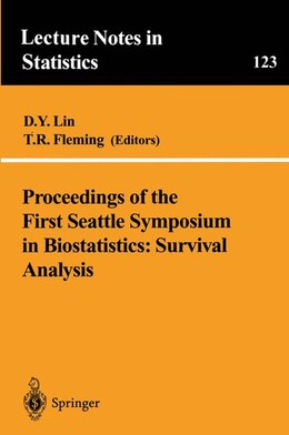 Book Proceedings of the First Seattle Symposium in Biostatistics: Survival Analysis: Survival Analysis by Danyu Lin