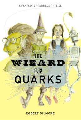 Book The Wizard Of Quarks: A Fantasy Of Particle Physics by Robert Gilmore