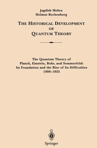 The Historical Development of Quantum Theory: Volume 1 Part 1: The Quantum Theory Of Planck…