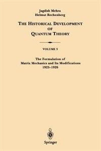 The Formulation of Matrix Mechanics and Its Modifications 1925-1926: Volume 3: The Formulation Of…