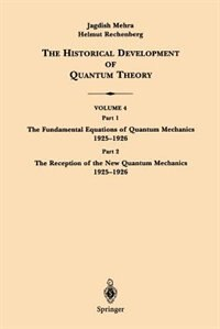Book The Historical Development of Quantum Theory: Part 1 The Fundamental Equations of Quantum Mechanics… by Jagdish Mehra