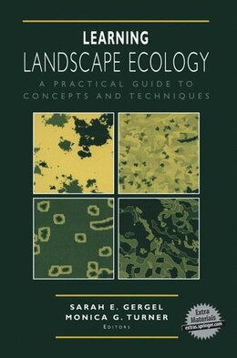 Book Learning Landscape Ecology: A Practical Guide to Concepts and Techniques by Sarah E. Gergel