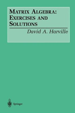 Book Matrix Algebra: Exercises and Solutions: Exercises and Solutions by David A. Harville