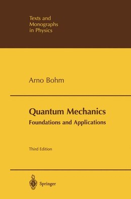 Book Quantum Mechanics: Foundations and Applications: Foundations and Applications by Arno Bohm