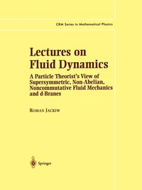 Lectures on Fluid Dynamics: A Particle Theorist's View Of Supersymmetric, Non-abelian…