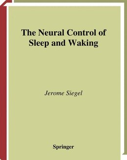 Book The Neural Control of Sleep and Waking by Jerome Siegel