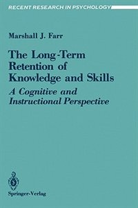 Book The Long-term Retention of Knowledge and Skills: A Cognitive and Instructional Perspective by Marshall J. Farr