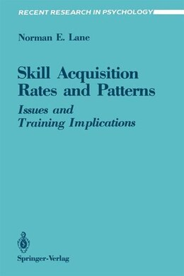 Book Skill Acquisition Rates and Patterns: Issues and Training Implications by Norman E. Lane