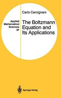 The Boltzmann Equation and Its Applications: BOLTZMANN EQUATION & ITS APPLI