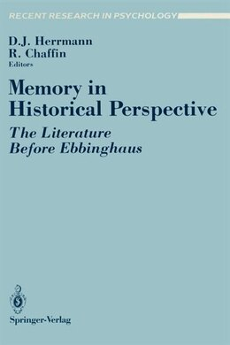 Book Memory in Historical Perspective: The Literature Before Ebbinghaus by Douglas J. Herrmann