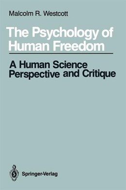 Book The Psychology of Human Freedom: A Human Science Perspective and Critique by Malcolm R. Westcott