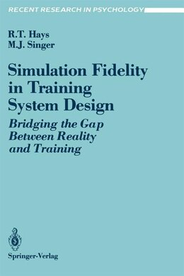 Book Simulation Fidelity in Training System Design: Bridging the Gap Between Reality and Training by Robert T. Hays