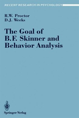 Book The Goal of B. F. Skinner and Behavior Analysis by Robert W. Proctor