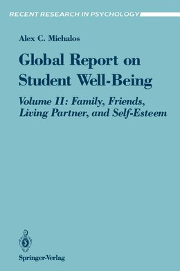 Book Global Report on Student Well-Being: Volume II: Family, Friends, Living Partner, and Self-Esteem by Alex C. Michalos
