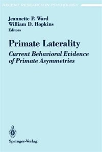 Book Primate Laterality: Current Behavioral Evidence of Primate Asymmetries by Jeannette P. Ward