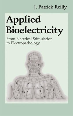 Book Applied Bioelectricity: From Electrical Stimulation to Electropathology by J. Patrick Reilly