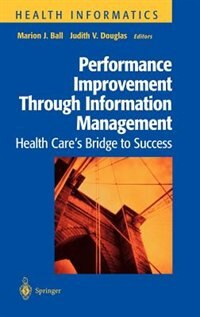 Book Performance Improvement Through Information Management: Health Care's Bridge to Success by Marion Ball
