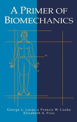 Book A Primer of Biomechanics: PRIMER OF BIOMECHANICS by George L. Lucas