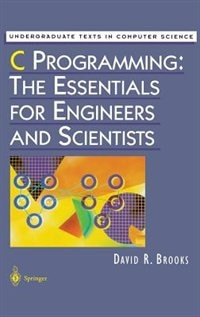 C Programming: The Essentials For Engineers And Scientists by David R. Brooks