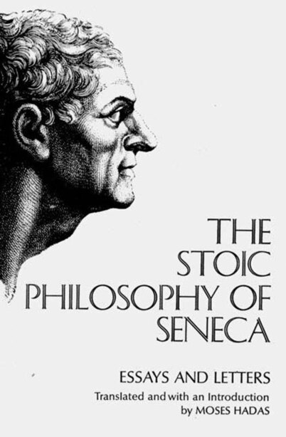 Stoic Philosophy Of Seneca Essays And Letters by Seneca