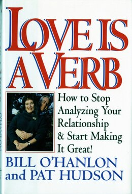 Book Love Is A Verb: How To Stop Analyzing Your Relationship And Start Making It Great by Pat Hudson