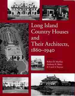 Long Island Country Houses And Their Architects 1860 To 1940 by Robert MacKay