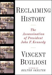 Reclaiming History: The Assassination Of President John F Kennedy
