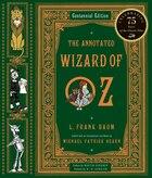 Annotated Wizard Of Oz: A Centennial Edition