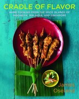 Cradle Of Flavor: Home Cooking From The Spice Islands Of Indonesia Singapore Malay