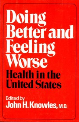 Book Doing Better And Feeling Worse by John H Knowles