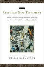 The Restored New Testament: A New Translation With Commentary Including The Gnostic Gospels