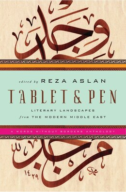 Book Tablet And Pen: Literary Landscapes From The Modern Middle East by Reza Aslan