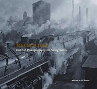 Call Of Trains,the: Railroad Photographs By Jim Shaughnessy